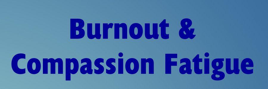 Burnout & Compassion Fatigue